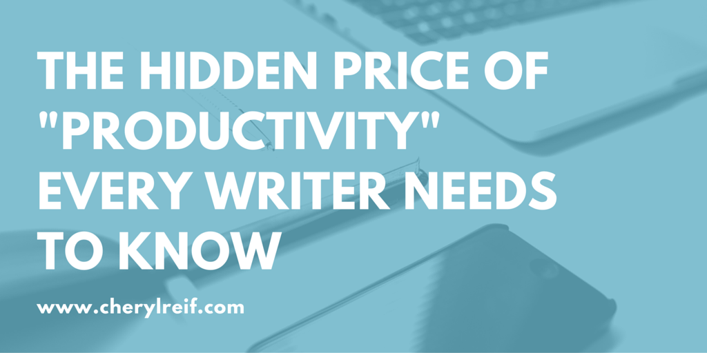 "The hidden price of ""productivity"" every writer needs to know - www.cherylreif.com"